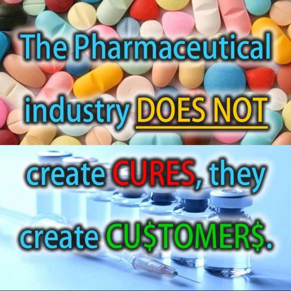 pharmaceutical-industry-does-not-create-cures-they-create-customers